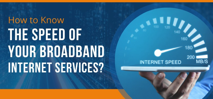 How to Know The Speed of Your Broadband Internet Services?